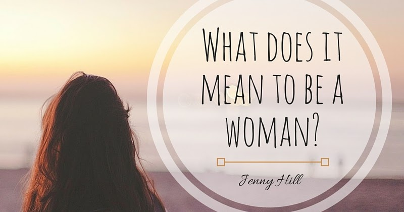 What It Means To Be A Woman