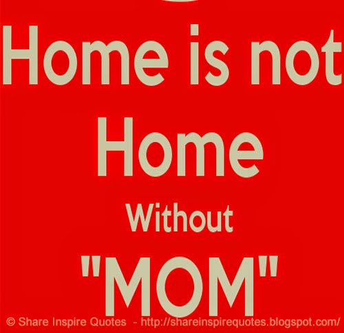 """Home Is NOT Home Without """"MOM"""""""