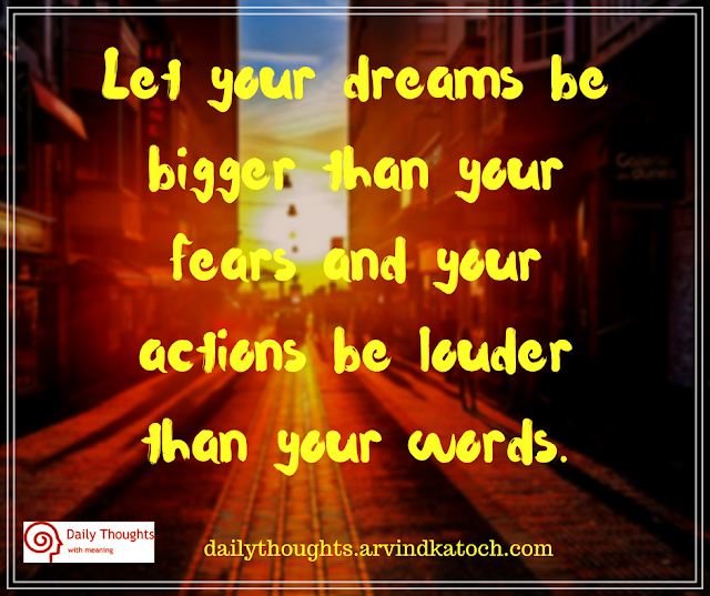 dreams, fears, actions, words, daily thought, quotes,