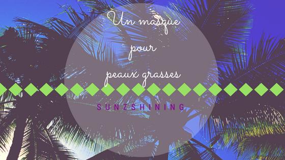 https://sunzshining.blogspot.com/2017/08/un-masque-pour-peaux-grasses.html