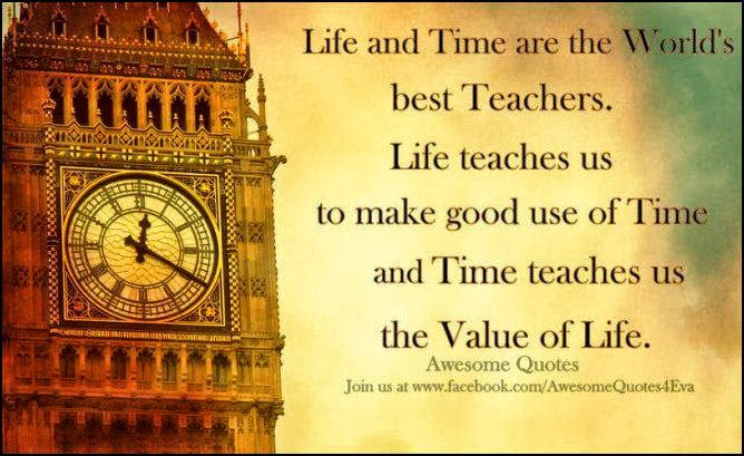 Awesome Quotes: Life and time are the world's best teachers.