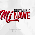 Download |  Nedy Music - MI NAWE | mp3 Audio