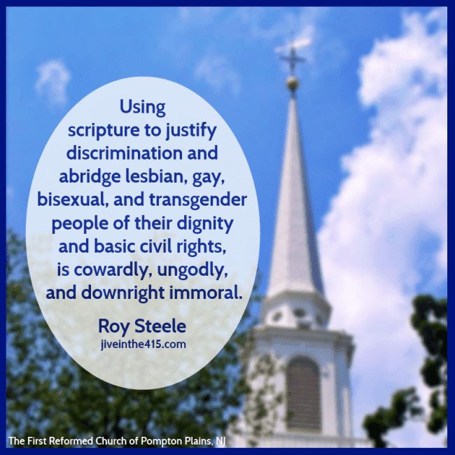 Anti-gay discrimination is cowardly, ungodly, and downright immoral.