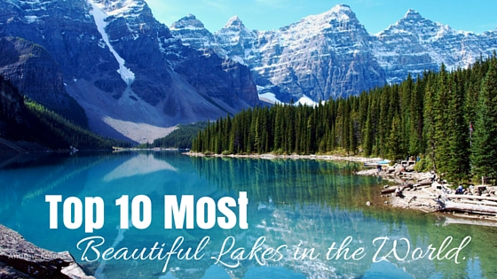 Top 10 Most Beautiful Lakes in the World Adventure Travel