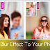Try 5 Apps For DSLR Like Bokeh Effects - Add Blur Effects On Photos