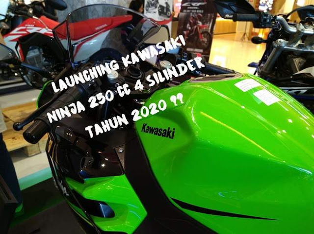 Launching kawasaki ninja 250cc 4 silinder di tahun 2020?