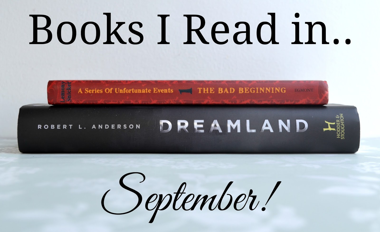The Bad Beginning by Lemony Snicket and Dreamland by Robert L. Anderson.