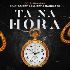 DJ Supaman feat Adizzy, Laylizzy & Bangla 10 - Ta Na Hora