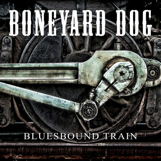 BONEYARD DOG - Bluesbound Train (2016) full