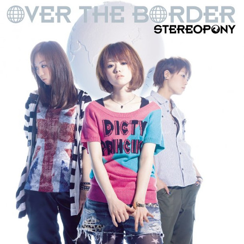 Stereopony - OVER THE BORDER [FLAC   MP3 320   DVD ISO]
