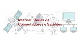 Internet, Redes de Computadores e Satélites