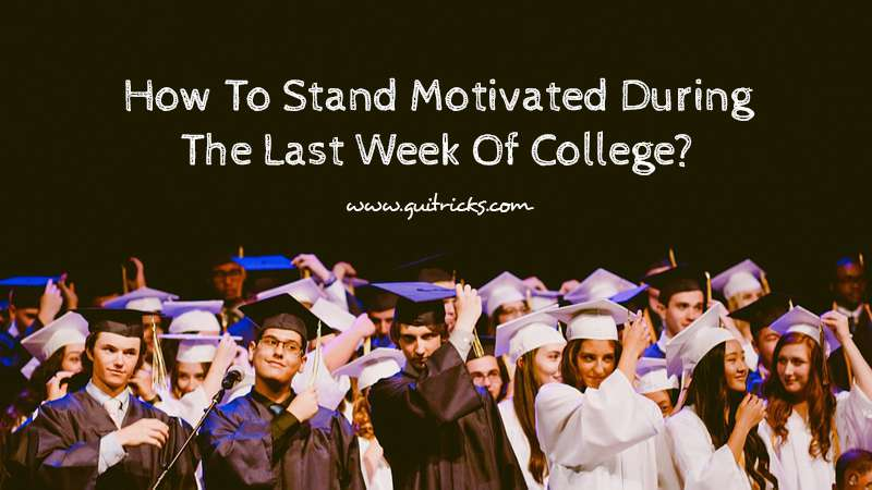 Stand Motivated During The Last Week Of College