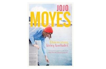 """Dowygrania książka Jojo Moyes """"Dziewczyna, którą kochałeś"""""""
