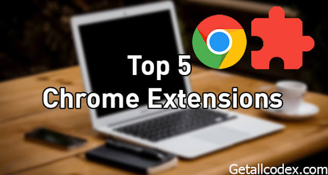 Top 5 Chrome Extensions: Most Useful Google Chrome Extensions 2017