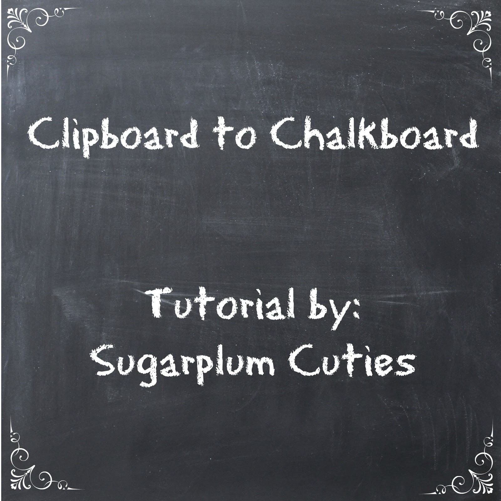 Sugarplum Cuties: Tutorial: Turn a Clipboard into a Chalkboard