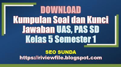 Download Kumpulan Soal dan Kunci Jawaban UAS, PAS SD Kelas 5 Semester 1, https://riviewfile.blogspot.com