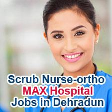 Scrub Nurse-ortho & OT, Max Super Speciality Hospital - Jobs in Dehradun(Openings 2)