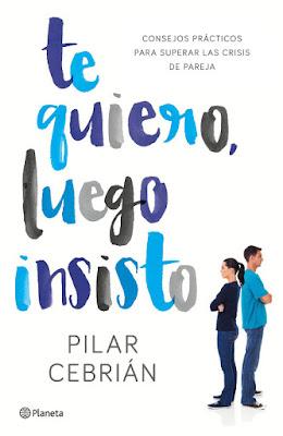 LIBRO - Te quiero, luego insisto : Pilar Cebrián  (Planeta - 6 Septiembre 2016) | AUTOAYUDA  Consejos prácticos para superar las crisis de pareja  Edición papel & digital ebook kindle  Comprar en Amazon España
