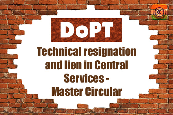 Technical resignation and lien in Central Services - Master Circular