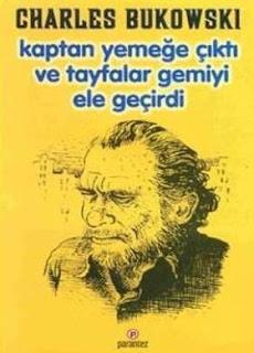 Charles Bukowski - Kaptan Yemeğe Çıktı ve Tayfalar Gemiyi Ele Geçirdi