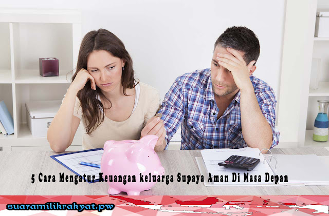 5 Cara Mengatur Keuangan keluarga Supaya Aman Di Masa Depan