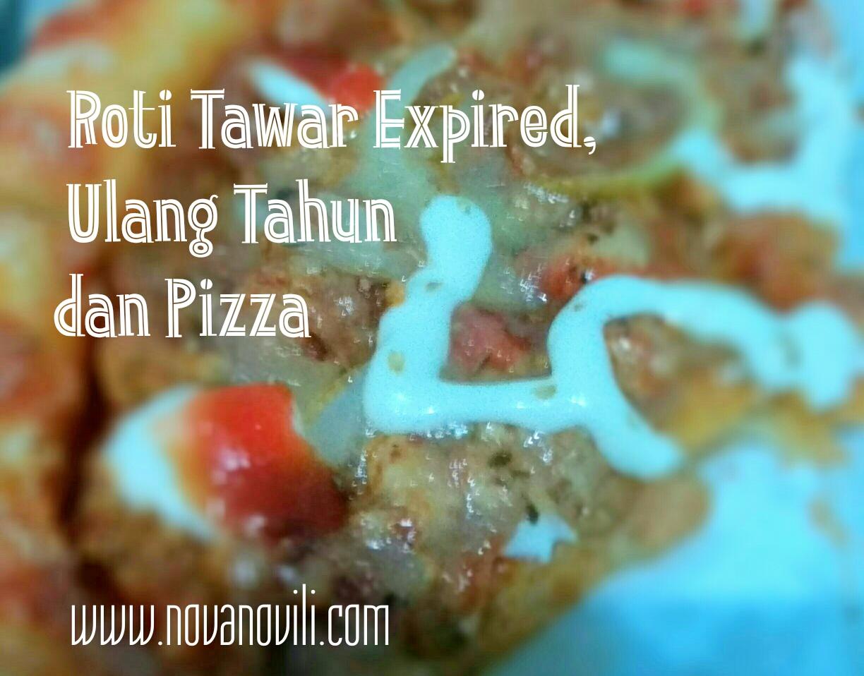 Roti Tawar Expired Ulang Tahun Dan Pizza Nashhah
