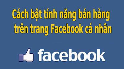 Bật tính năng bán hàng trên trang Facebook cá nhân