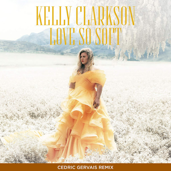 Kelly Clarkson - Love So Soft (Cedric Gervais Remix) - Single Cover