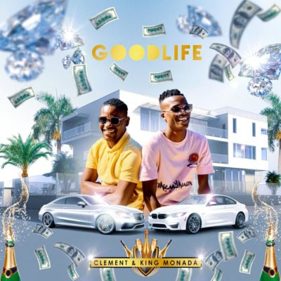 House) King Monada Ft Clement - Good Life (2019) DOWNLOAD