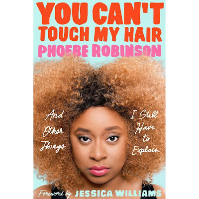 You Can't Touch My Hair- And Other Things I Still Have to Explain by Phoebe Robinson DOWNLOAD OR READ IT ONLINE FOR FREE