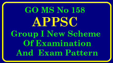 GO MS No 158 APPSC Group I New Scheme of Examination and Exam Pattern GAD – Andhra Pradesh Public Service Commission – Modified Scheme of examination to the posts falling under Group-I Services - Orders – Issued. go-ms-no-158-appsc-group-i-new-revised-scheme-of-exam-pattern-download APPSC Group I Exam Pattern Scheme of Exam/2018/12/ap-go-ms-no-158-appsc-group-i-new-revised-scheme-of-exam-pattern-download..html
