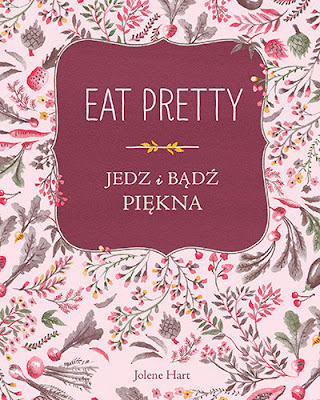 Eat Pretty. Jedz i bądź piękna - Jolene Hart