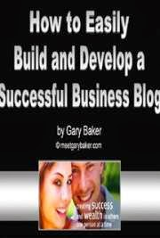 How to Easily Build and Develop a Successful Business Blog