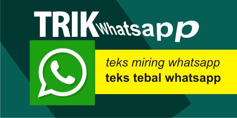 Cara Membuat Teks Whatsapp Menjadi Tebal dan Miring serta Bergaris Tengah