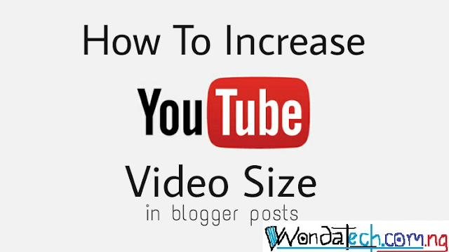 How I Increase Video Size on Blogger Posts