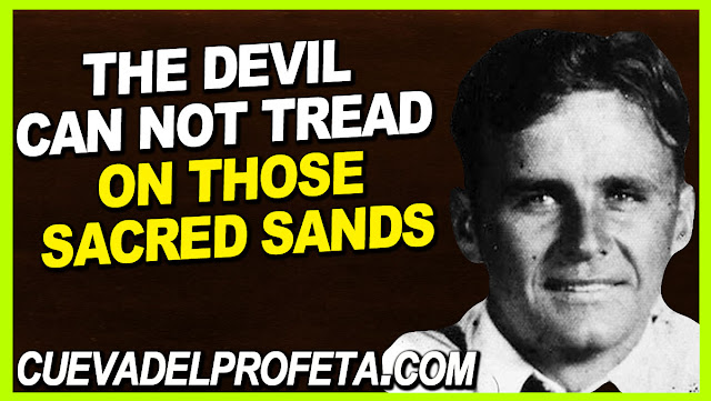 The devil can not tread on those sacred sands - William Marrion Branham Quotes