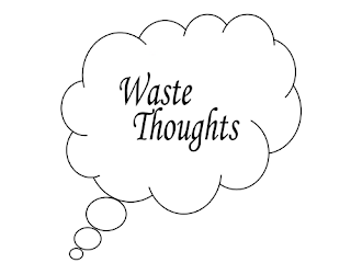 Waste Thoughts