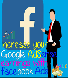 How to increase your adsense earnings with Facebook ads
