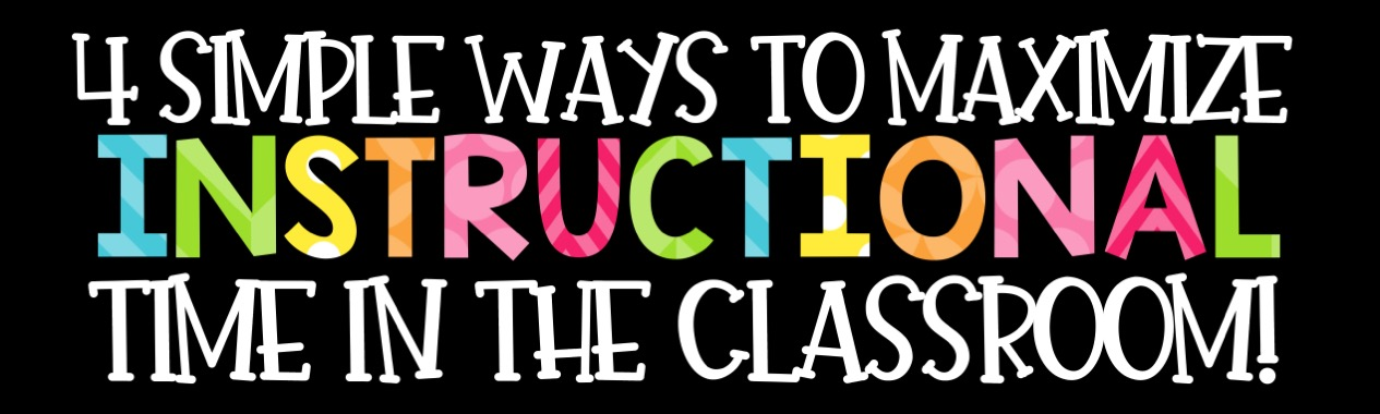 Four Simple Ways To Maximize Instructional Time Teaching With