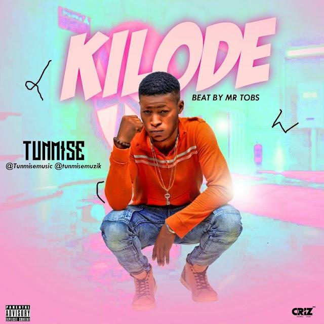 MUSIC: Tunmise (@TunmiseMuzik) - KILODE ( Prod by Mr Tobs)