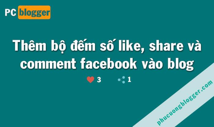Thêm số lượt thích, chia sẻ và bình luận từ Facebook vào Blogger mới nhất