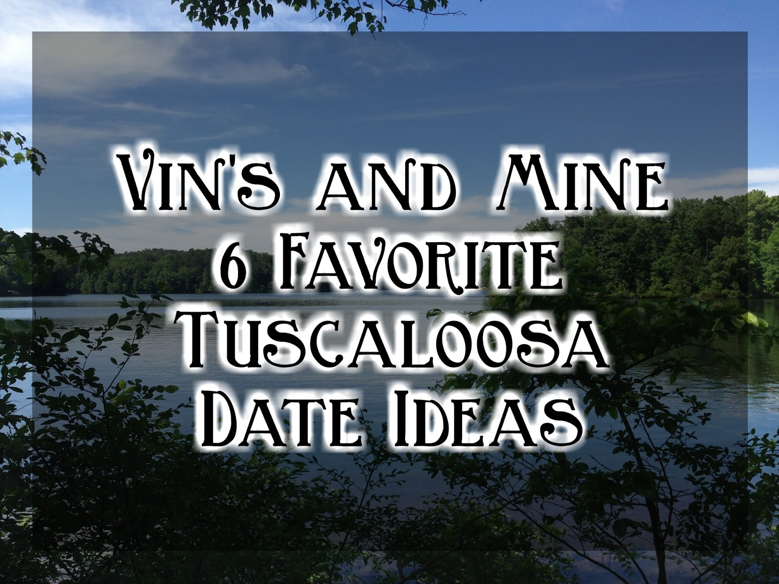Vins And Mine 6 Favorite Tuscaloosa Date Ideas The Girl From Alabama