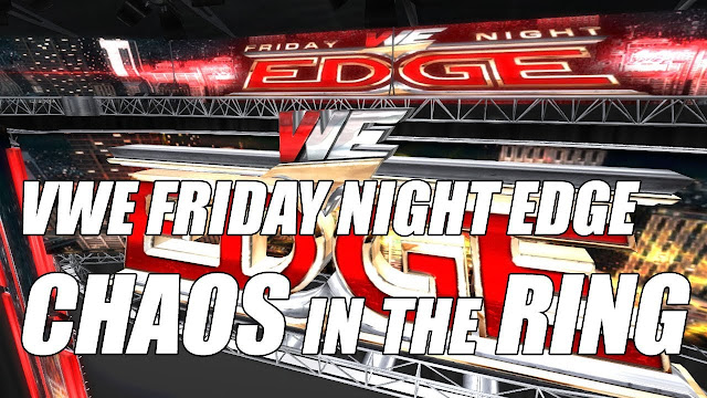 VWE FRIDAY NIGHT EDGE • CHAOS IN THE RING & STORY TIME With NIGHT