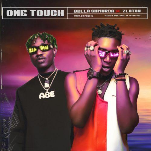 [Music] Bella Shmurda ft. Zlatan – One Touch