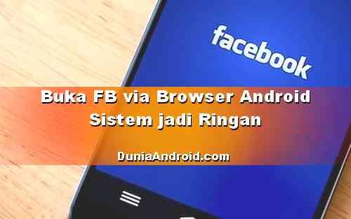 Kelebihan Menjalankan FB dari Browser Android