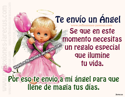 Te envío un Ángel  Se que en este momento necesitas un regalo especial que ilumine tu vida.  Por eso te envío a mi ángel para que llene de magia tus días.  Solo tienes que elevar tu alma y sentir su cálida presencia.