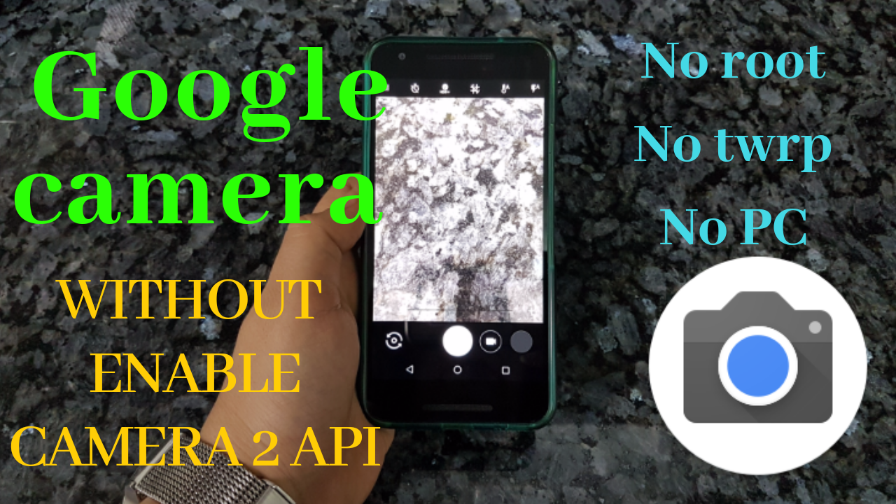 How to use Google camera without enable camera2 API | no root | no twrp