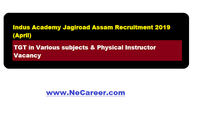 indus academy jagiroad recruitment april 2019 - vacancy in assam