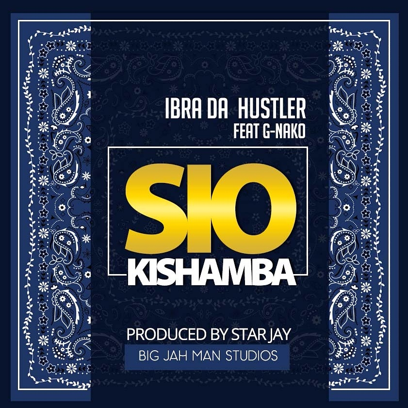 Ibrah Da Hustler Ft G Nako – Sio Kishamba |Download Mp3