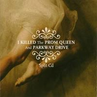 [2003] - I Killed The Prom Queen - Parkway Drive (Split CD)